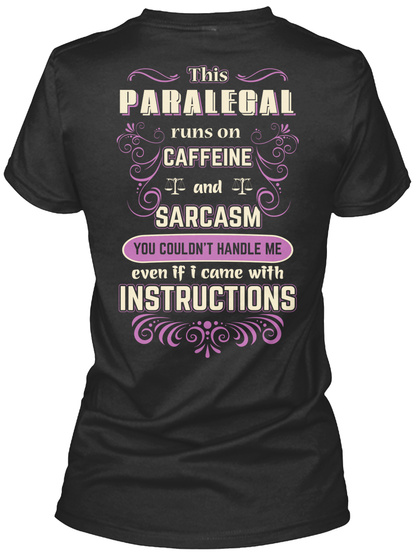This Paralegal Caffeine And Sarcasm You Couldn't Handle Me Even If I Came With Instructions Black T-Shirt Back
