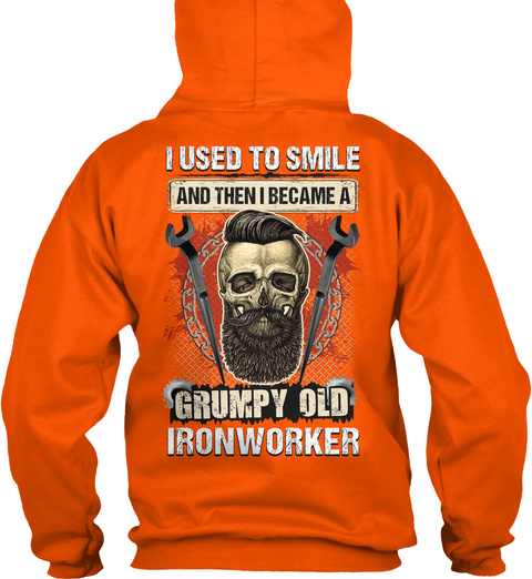 I Used To Smile And Then I Became A Grumpy Old Ironworker Safety Orange T-Shirt Back