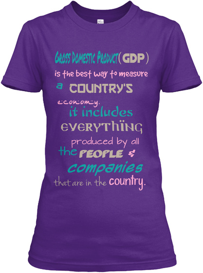 Gross Domestic Product   (Gdp) Is The Best Way To Measure A Country's Economy. It Includes Everything Produced By All... Purple T-Shirt Front