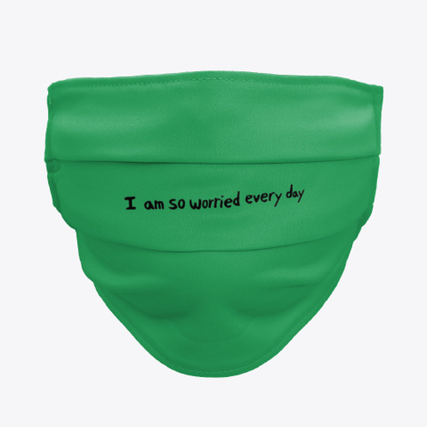 I Am So Worried Every Day Green T-Shirt Front