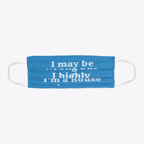 I May Be Wrong But I Highly Doubt It.  Denim Blue T-Shirt Flat