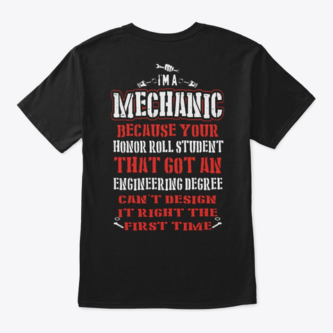 I Am A Mechanic Because Your Honor Roll Black T-Shirt Back