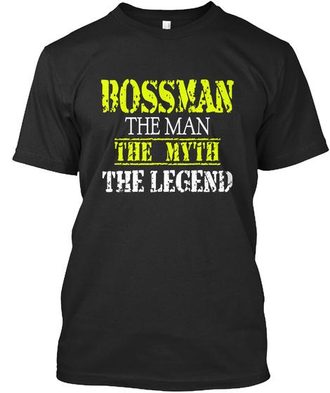 Bossman The Man The Myth The Legend Black T-Shirt Front