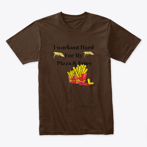 I Workout Hard For My Pizza &Amp; Fries Dark Chocolate T-Shirt Front