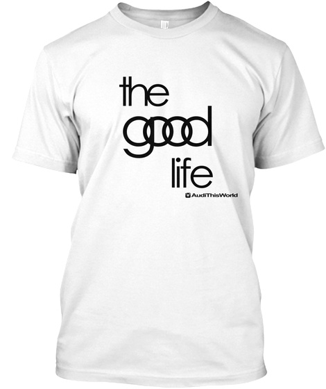 The Good Life V2   Audi This World White T-Shirt Front