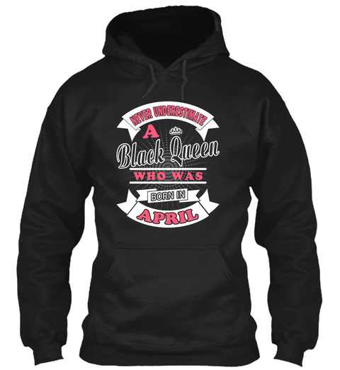 Never Underestimate A Black Queen Who Was Born In April Black Sweatshirt Front