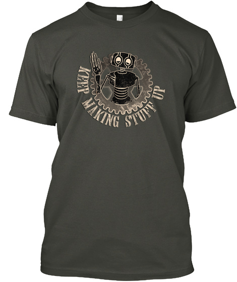 Keep Making Stuff Up Smoke Gray T-Shirt Front