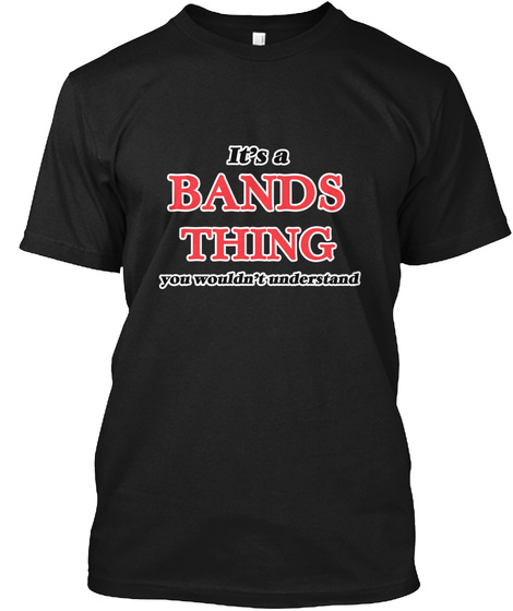 It's A Bands Thing You Wouldn't Understand Black T-Shirt Front