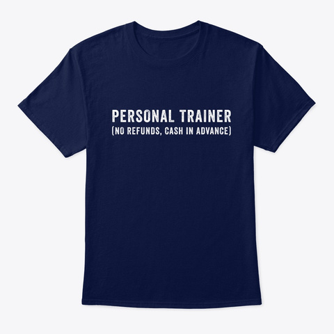 Personal Trainer No Refunds Cash In Navy T-Shirt Front