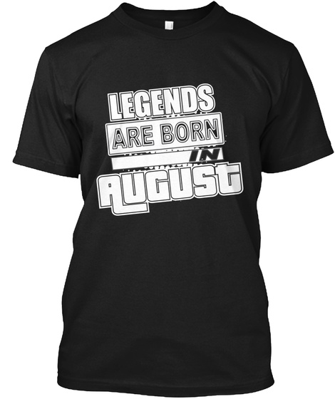 Legends Are Born In August Black T-Shirt Front