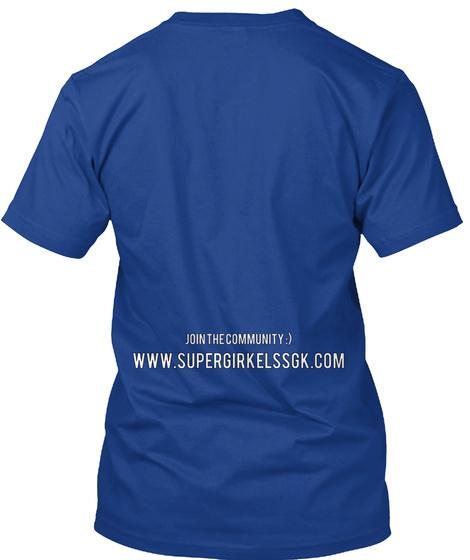 Join The Community :) Www.Supergirkelssgk.Com True Royal T-Shirt Back