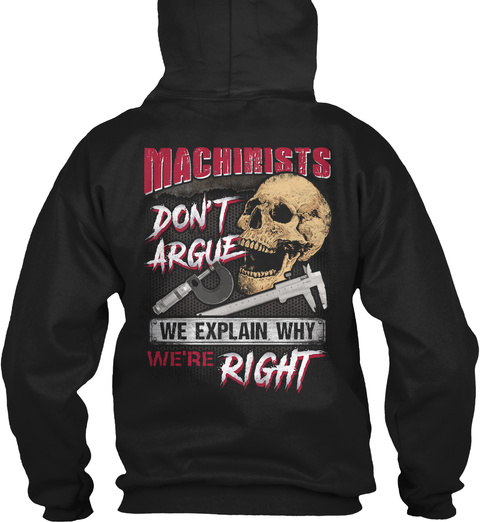 Machinists Don't Argue We Explain Why We're Right Black T-Shirt Back