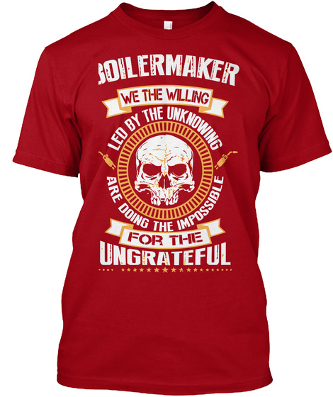 Boilermaker We The Willing Led By The Unknowing Are Doing The Impossible For The Ungrateful Deep Red T-Shirt Front