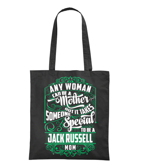 Any Woman Can Be A Mother But It Takes Someone Special To Be A Jack Russell Mom Black T-Shirt Back