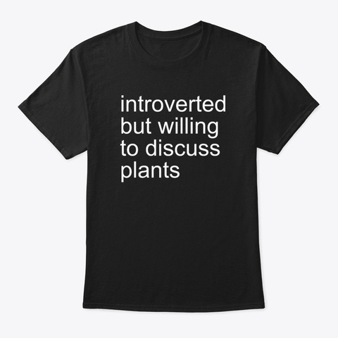 Introverted But Willing To Discuss Plant Black T-Shirt Front