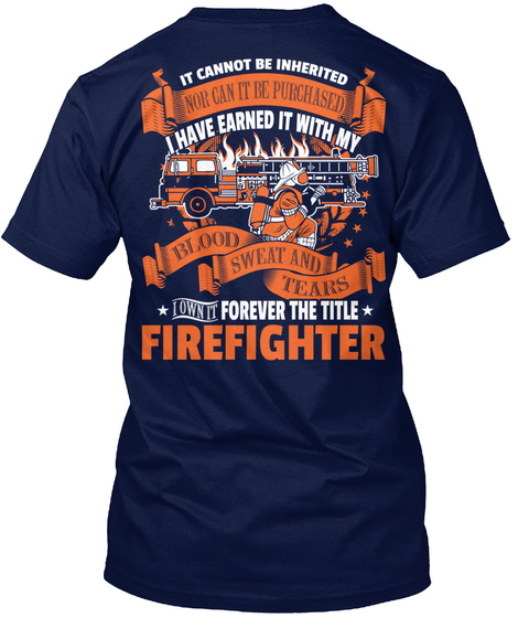 It Cannot Be Inherited Nor Can It Be Purchased I Have Earned It With My Blood Sweat And Tears Own It Forever The... Navy T-Shirt Back