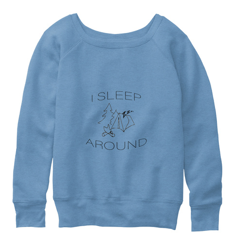 I Sleep Around Camping Apparel Blue Triblend  Sweatshirt Front