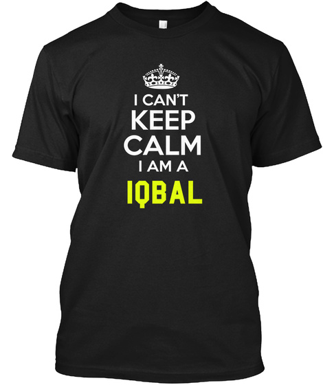 I Can't Calm I Am A Iqbal Black T-Shirt Front