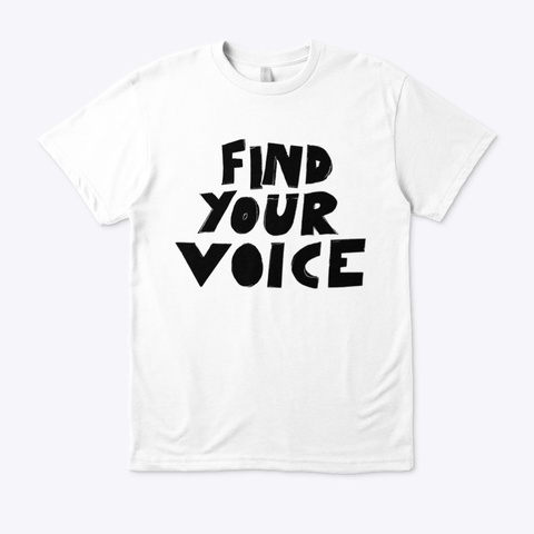 Find Your Voice (Eco Tee) White T-Shirt Front