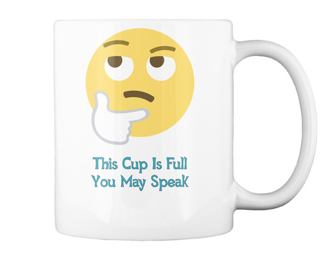 This Cup Is Full You May Speak White Mug Back