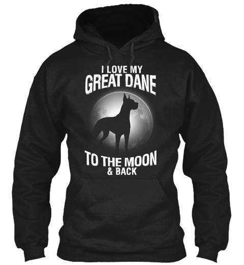 I Love My Great Dane To The Moon & Back Black T-Shirt Front