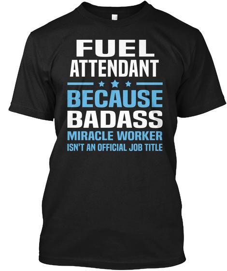 Fuel Attendant Because Badass Miracle Worker Isn't An Official Job Title Black T-Shirt Front