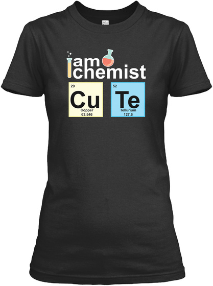 I Am Chemist. Cu 20 Copper 63.546 52 Te Tellurium 127.6  Black T-Shirt Front