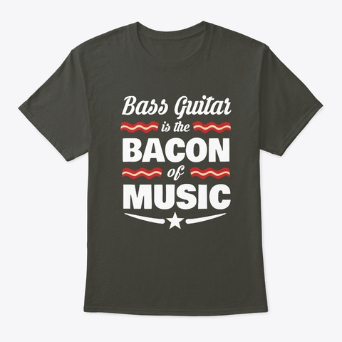 Bass Guitar Is The Bacon Of Music  Smoke Gray T-Shirt Front