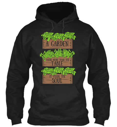 A Garden Feeds More Than The Table It Feeds The Soul Black Sweatshirt Front