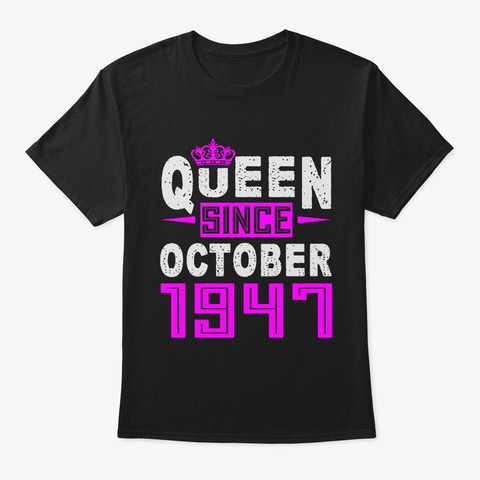 Queen Since October 1947 Birthday Gift Black T-Shirt Front