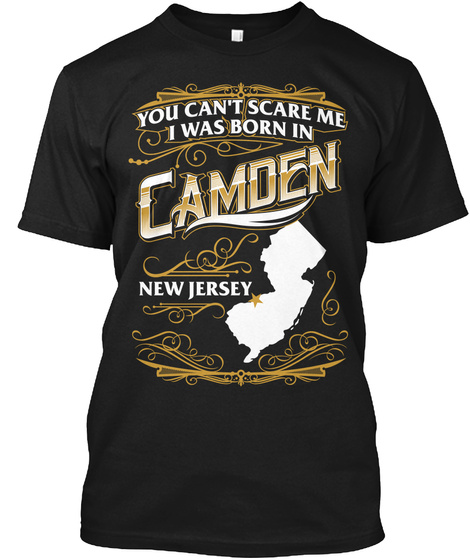 You Can't Scare Me I Was Born In Camden New Jersey Black T-Shirt Front