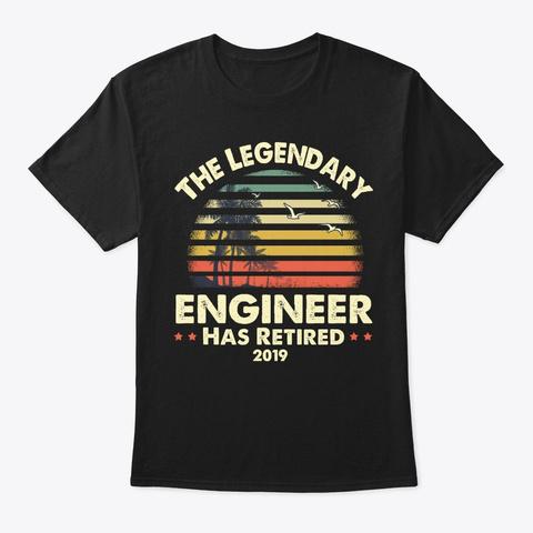 2019 Legendary Retired Engineer Gift Black T-Shirt Front