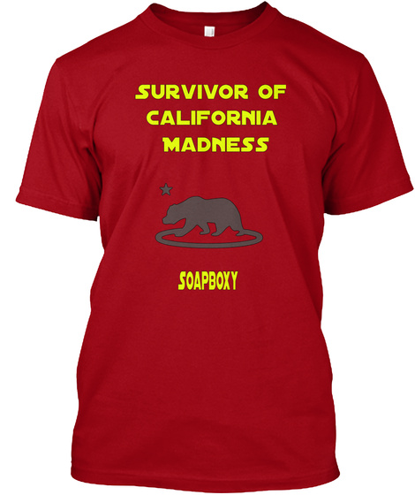 Survivor Of  California  Madness Soapboxy Deep Red T-Shirt Front