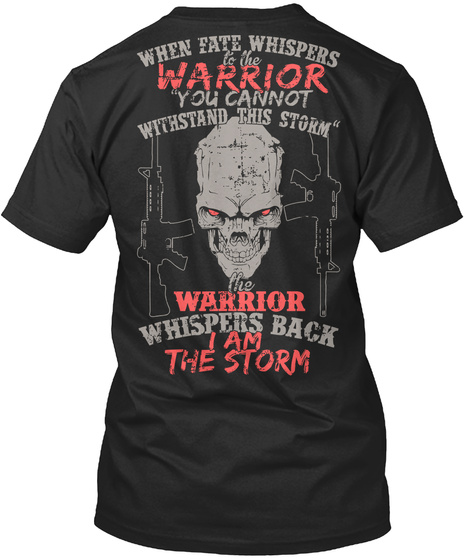 "When Fate Whispers To The Warrior ""You Cannot Withstand This Storm"" Warrior Whispers Back I Am The Storm Black Camiseta Back"