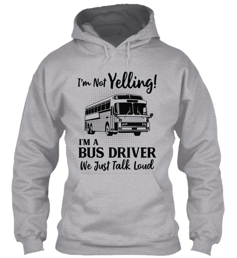 I'm Not Yelling! I'm A Bus Driver We Just Talk Loud Sport Grey T-Shirt Front