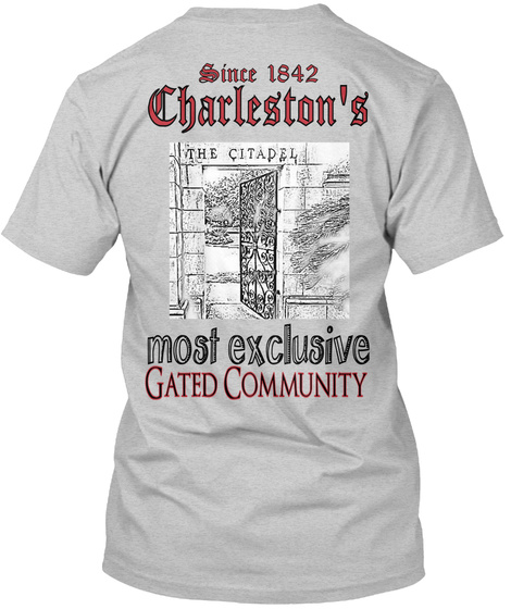 The Citadel Since 1842 Charleston's The Citadel Most Exclusive Gated Community Light Steel T-Shirt Back
