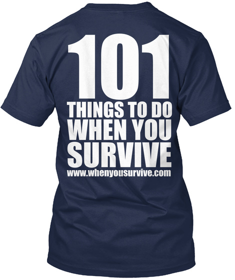 101 Things To Do When You Survive Www.Whenyousurvive.Com Navy T-Shirt Back