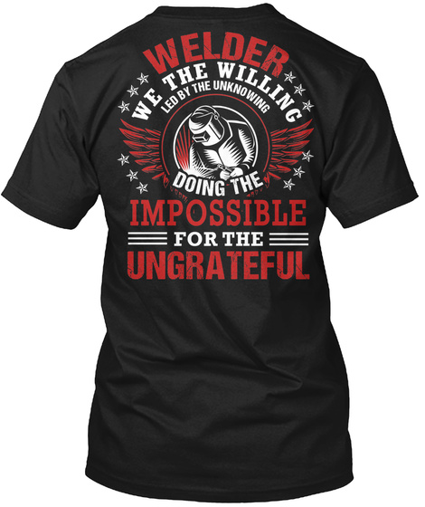 Welder We The Willing Led By The U Unknowing Doing The Impossible For The Ungrateful Black T-Shirt Back
