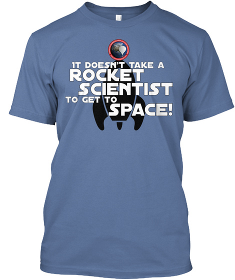 It Doesn't Take A Rocket Scientist To Get To Space! Denim Blue T-Shirt Front