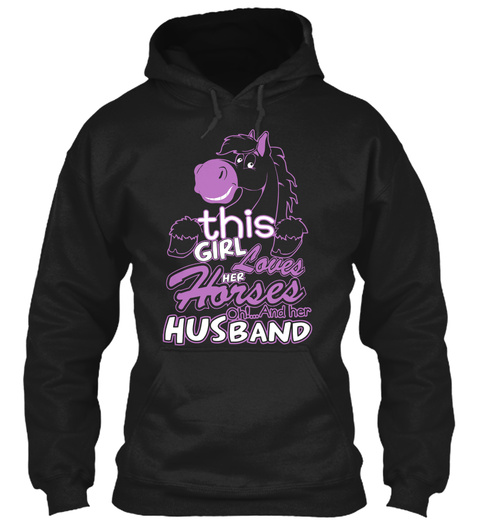 This Girl Loves Her Horses Oh!... And Her Husband  Black Sweatshirt Front