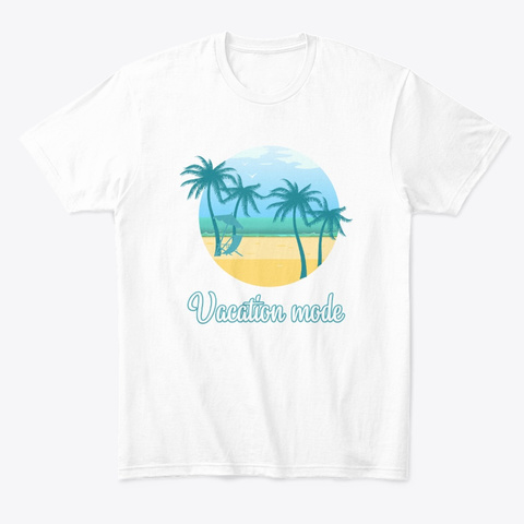 Vacation Mode White T-Shirt Front