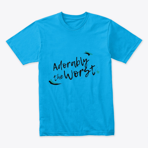 Adorably The Worst Turquoise T-Shirt Front
