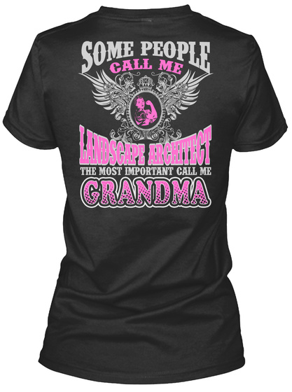 Some People Call Me Landscape Architect The Most Important Call Me Grandma Black T-Shirt Back