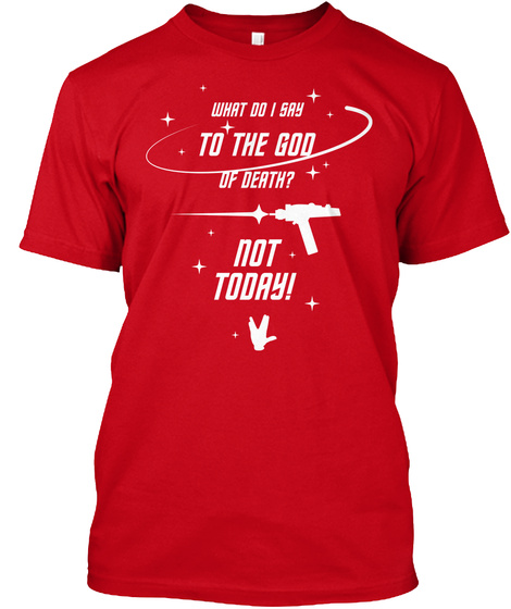What Do I Say To The God Of Death? Not Today! Red T-Shirt Front