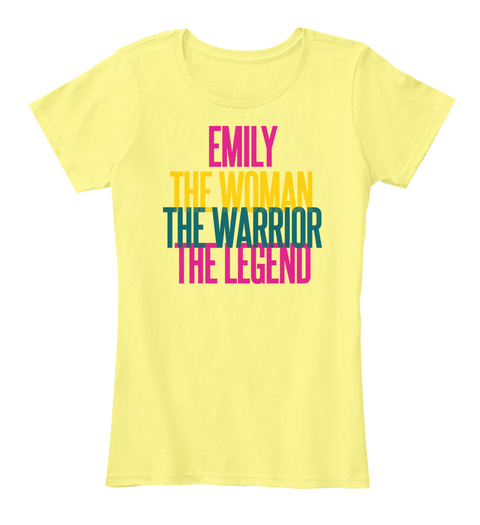 Emily The Woman The Warrior The Legend Lemon Yellow T-Shirt Front