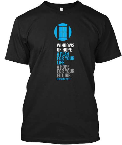 Windows Of Hope A Plan For Your Life. A Hope For Your Future. Jeremiah 29:11 Black T-Shirt Front