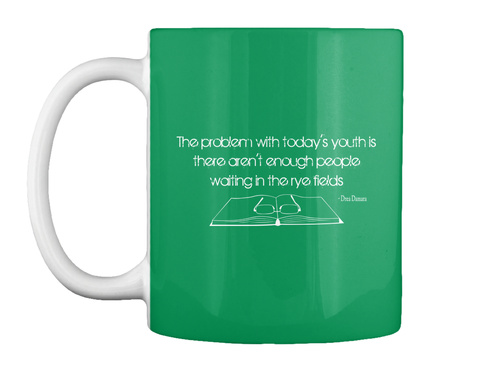 The Problem With Today's Youth Is There Aren't Enough People Waiting In The Rye Fields   Drea Damara Kelly Green T-Shirt Front