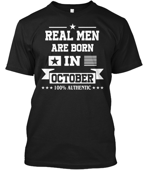 Real Men Are Born In October 100% Authentic Black T-Shirt Front
