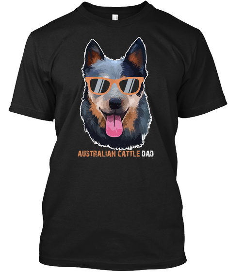 Australian Cattle Dad Shirt Dog Lover Black T-Shirt Front