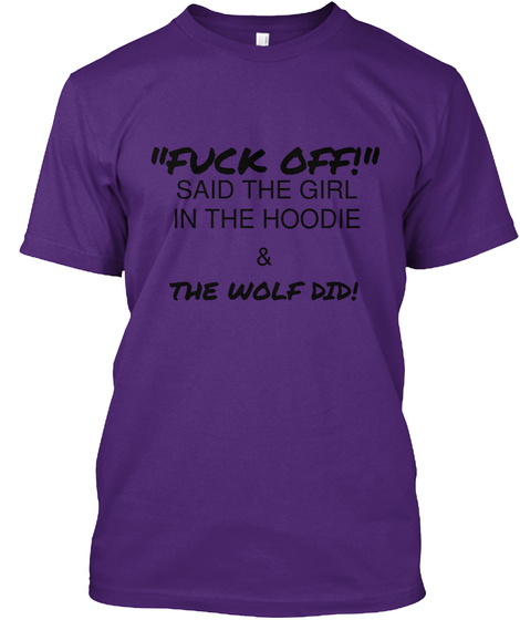 """""""Fuck Off!"""" Said The Girl In The Hoodie & The Wolf Did! Purple T-Shirt Front"""